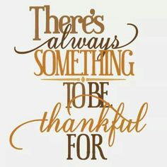 There's always something to be thankful for!