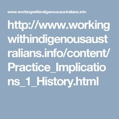 http://www.workingwithindigenousaustralians.info/content/Practice_Implications_1_History.html
