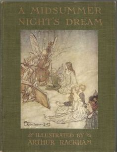 "A Midsummer Night's Dream (illustrated by Arthur Rackham - the leading illustrator from the ""Golden Age"" of British book illustration)"