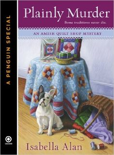 Plainly Murder ( book in the Amish Quilt Shop Mystery series) A Novella by Isabella Alan Old Quilts, Amish Quilts, Mystery Novels, Mystery Series, Books To Read, My Books, Nook Books, Reading Books, Reading Lists