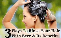 3 Best Ways To Rinse Your Hair With Beer & Its Amazing Benefits
