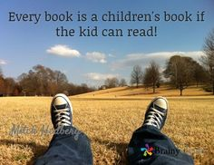 Every book is a children's book if the kid can read! / Mitch Hedberg