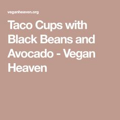 Taco Cups with Black Beans and Avocado - Vegan Heaven