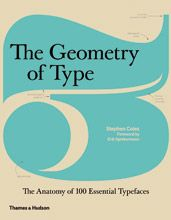 The Geometry of type : the anatomy of 100 essential typefaces / Stephen Coles ; foreword by Erik Spiekermann