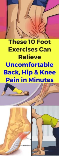 These 10 Foot Exercises Can Relieve Uncomfortable Back, Hip and Knee Pain in Minutes! - infacter