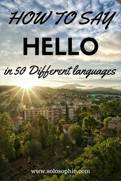 Even if you don't learn a single other word of the local language you should know how to say hello.
