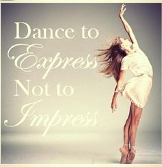 When I dance I love to express myself in emotion. I most serenely do not do it to empress people, if anything I empress myself in how good of a goon I am doing.