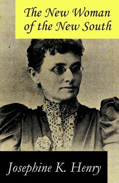 """Read """"The New Woman of the New South (a feminist literature classic)"""" by Josephine K. Henry available from Rakuten Kobo. This carefully crafted ebook: """"The New Woman of the New South (a feminist literature classic)"""" is formatted fo."""