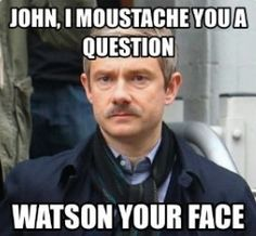 Good lord, Watson's mustache and a pun in one meme. It does not get better. -KR