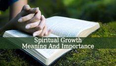 Spiritual Growth is the goal of every Christian. You have to establish a balance between your daily life and the process of Spiritual Growth, pray and love.