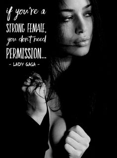 If you're a strong female, you don't need permission.. ~ Lady Gaga WILD WOMAN SISTERHOOD™ WildWomanSisterhood #wildwomenchangingtheworld #wildwomen #wildwomanmedicine