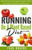 http://ift.tt/1iTQZGQ Running On A Plant Based Diet: How Eating Unprocessed Organic Food Can Improve Athletic Performance (Healthy Ways to Lose Weight Book 4) (English Edition)