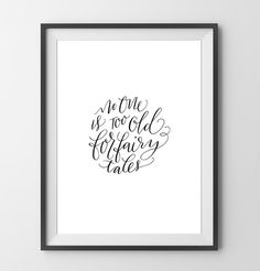 Never Too Old for Fairytales Black and White by TMMeachamDESIGN