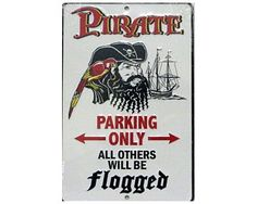 """""""Pirate Parking Only - All Others Will Be Flogged"""" - Stamped Tin Sign. Measures 8"""" x 12"""". Pre drilled for easy mounting."""