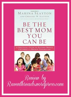 Be The Best Mom You can Be:  Practical advice for the Mom who wants to raise well-balanced, spiritually focused children.