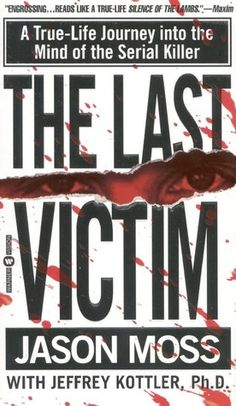 The Last Victim- A True-Life Journey into the Mind of the Serial Killer by Jason M. Moss http://www.bookscrolling.com/the-top-23-serial-killer-books/