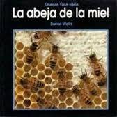 """La abeja de la miel de Barrie Watts.    """"¿Cómo nace la miel? ¿qué hacen las abejas con el polen? Este título da respuesta a estas preguntas y a otras muchas curiosidades que no te puedes perder en la Sección Infantil."""""""