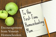 To the First-Time Homeschooling Mom...... Encouragement from Veteran Homeschoolers (& great reminders for experienced homeschoolers too).