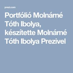 Portfólió Molnárné Tóth Ibolya, készítette Molnárné Tóth  Ibolya Prezivel Kindergarten, Teacher, Education, School, Projects, Ideas, Professor, Kindergartens