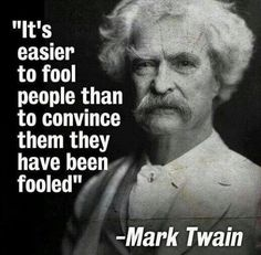 It's Easier to Fool People Than to Convince Them They Have Been Fooled – Mark Twain Wise Quotes, Quotable Quotes, Famous Quotes, Great Quotes, Quotes To Live By, Motivational Quotes, Funny Quotes, Inspirational Quotes, Powerful Quotes