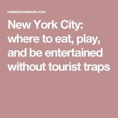 New York City: where to eat, play, and be entertained without tourist traps