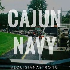 Cajun Navy - everyday persons volunteered to take their personal boats and time to search water flooded areas to help anyone in need!! I thank God for our Local Cajun Navy!! #Louisianastrong Great Flood Aug 14-17, 2016