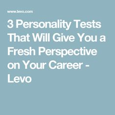 3 Personality Tests That Will Give You a Fresh Perspective on Your Career - Levo