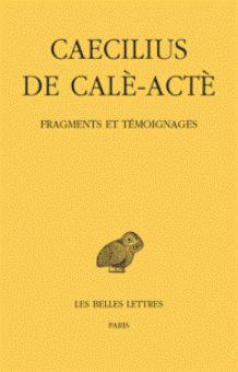 Fragments et témoignages / Caecilius de Calè-Actè ; texte établi, traduit et annoté par Frédérique Woerther - Paris : Les Belles Lettres, 2015