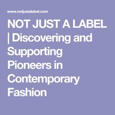 NOT JUST A LABEL | Discovering and Supporting Pioneers in Contemporary Fashion