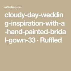 cloudy-day-wedding-inspiration-with-a-hand-painted-bridal-gown-33 · Ruffled