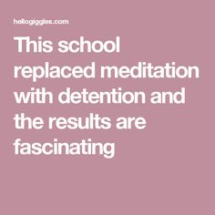 This school replaced meditation with detention and the results are fascinating
