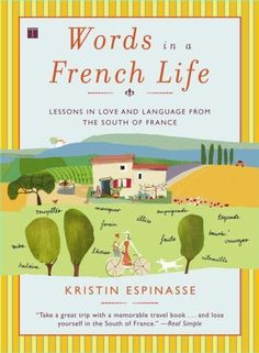 Words in a French Life: Lessons in Love and Language from the South of France by Kristin Espinasse, http://www.amazon.com/dp/0743287290/ref=cm_sw_r_pi_dp_RB76qb0HZJNQR