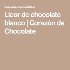 Licor de chocolate blanco | Corazón de Chocolate Chocolate Blanco, Chocolate Liqueur, Liqueurs, Chocolate Hearts
