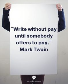 Write without pay until somebody offers to pay. ~ Mark Twain #quote #writing