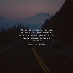 Appreciate where you are in your journey even if its not where you want to. Every season serves a purpose. via (http://ift.tt/2wGEkSS)