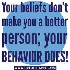 Your beliefs don't make you a better person; your behavior does! by deeplifequotes, via Flickr