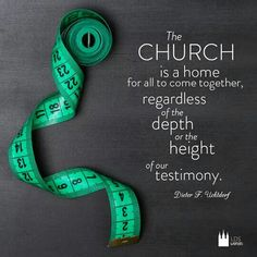 ~The Church is a home for all to come together...~#PresidentUchtdorf #LDS