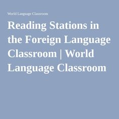 Reading Stations in the Foreign Language Classroom | World Language Classroom