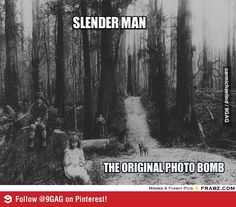 The very first Slender Man sighting. I actually think he's hiding and hoping the creepy juvenile delinquents don't spot him.