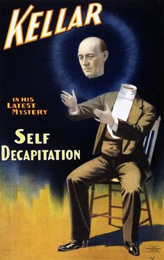American magician Harry Kellar performed in the United States and around the world during the turn of the century and was a predecessor of Harry Houdini. This advertising poster was for Keller's Self Decapitation trick, c. Vintage Circus Posters, Retro Poster, Vintage Carnival, Poster Poster, The Magicians, Weird Vintage, Vintage Ads, Vintage Ephemera, Vintage Horror