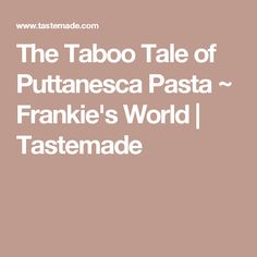 The Taboo Tale of Puttanesca Pasta ~ Frankie's World | Tastemade