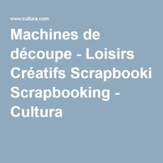 Machines de découpe - Loisirs Créatifs Scrapbooking - Cultura