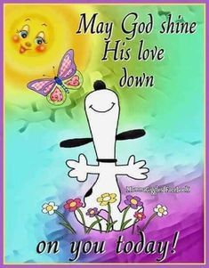Snoopy praising the Lord with butterfly, quote, May God shine His love down on you today! Good Morning Snoopy, Good Morning Greetings, Good Morning Quotes, Charlie Brown Quotes, Charlie Brown And Snoopy, Peanuts Quotes, Snoopy Quotes, Snoopy Pictures, Hello Pictures