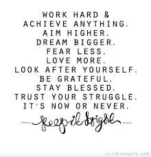 <3 Look After Yourself, Trust Yourself, It's Now Or Never, Aim High, Biggest Fears, Dream Big, Work Hard, Grateful, Love