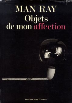rhapsodical:    Man Ray, Objets de mon affection