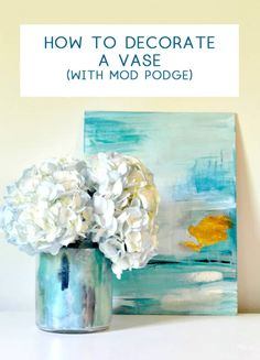 How to Decorate a Vase {Using Mod Podge!} - all crafty things