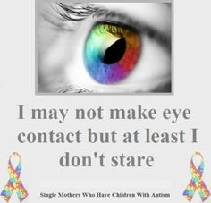 Many people with autism have difficulty making eye contact.  And many people with autism are stared at by people who don't have autism.