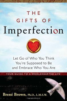 The Gifts of Imperfection: Let Go of Who You Think You're Supposed to Be and Embrace Who You Are by Brene Brown, http://www.amazon.com/dp/159285849X/ref=cm_sw_r_pi_dp_telDpb0NMCSQ5