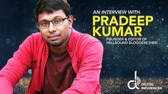 An Interview with Pradeep Kumar – Founder & Editor of HellBound Bloggers (HBB) Online Interview, Editor, Blog, Blogging