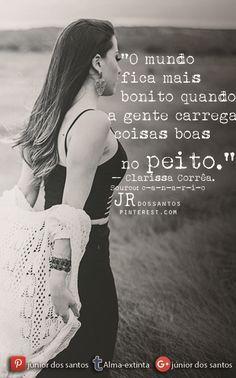 O mundo fica mais bonito quando a gente carrega coisas boas no peito. — Clarissa Corrêa.